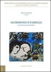 MATRIMONIO E FAMIGLIA - LA QUESTIONE ANTROPOLOGICA