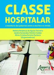 CLASSE HOSPITALAR - A TESSITURA DAS PALAVRAS ENTRE O ESCRITO E O VIVIDO