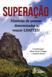 SUPERAÇÃO - HISTÓRIAS DE PESSOAS DETERMINADAS A VENCER LIMITES