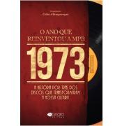 1973 O ANO QUE REINVENTOU A MPB