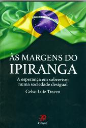 MARGENS DO IPIRANGA, ÁS - A ESPERANÇA EM SOBREVIVER NUMA SOCIEDADE DESIGUAL