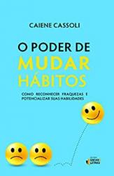 PODER DE MUDAR HÁBITOS, O - COMO RECONHECER FRAQUEZAS E POTENCIALIZAR SUAS HABILIDADES