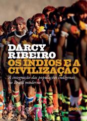 ÍNDIOS E A CIVILIZAÇÃO, OS - A INTEGRAÇÃO DAS POPULAÇÕES INDÍGENAS NO BRASIL MODERNO