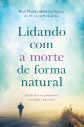 LIDANDO COM A MORTE DE FORMA NATURAL - DENTRO DE UMA PERSPECTIVA CIENTÍFICA E ESPIRITUAL