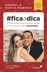 FICA A DICA - 100 ATITUDES QUE PODEM MUDAR O DIA A DIA DO SEU CASAMENTO