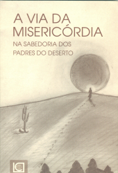 VIA DA MISERICORDIA, A  - NA SABEDORIA DOS PADRES DO DESERTO