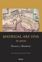 MADRIGAL ARS VIVA 50 ANOS - ENSAIOS E MEMÓRIAS