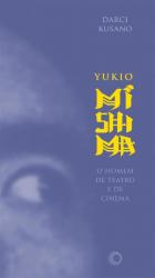 YUKIO MISHIMA - O HOMEM DE TEATRO E DE CINEMA - 1