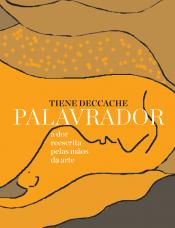 PALAVRADOR - A DOR REESCRITA PELAS MÃOS DA ARTE