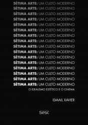 SÉTIMA ARTE - UM CULTO MODERNO O IDEALISMO ESTÉTICO E O CINEMA