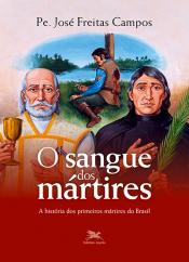 O SANGUE DOS MÁRTIRES - A HISTÓRIA DOS PRIMEIROS MÁRTIRES DO BRASIL