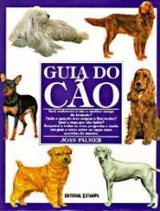 GUIA DO CAO - SERA REALMENTE O CAO O MELHOR AMIGO DO...