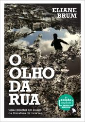 OLHO DA RUA, O - UMA REPÓRTER EM BUSCA DA LITERATURA DA VIDA REAL