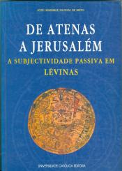 DE ATENAS A JERUSALÉM - A SUBJECTIVIDADE PASSIVA EM LÉVINAS