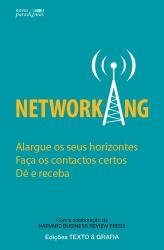 NETWORKING - ALARGUE OS SEUS HORIZONTES FAÇA OS CONTACTOS CERTOS DÊ E RECEBA