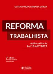 REFORMA TRABALHISTA - ANÁLISE CRÍTICA DA LEI 13.467/2017