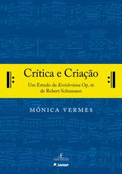 CRÍTICA E CRIAÇÃO - UM ESTUDO DA KREISLERIANA OP. 16 DE ROBERT SCHUMANN
