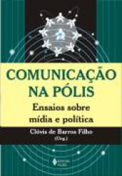 COMUNICACAO NA POLIS - ENSAIOS SOBRE MIDIA E POLITICA - 2ª