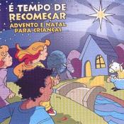 CD - É TEMPO DE RECOMEÇAR ADVENTO E NATAL PARA CRIANÇAS