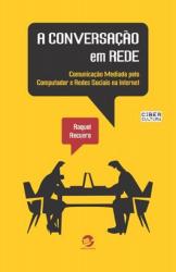 CONVERSACAO EM REDE, A - COMUNICACAO MEDIADA PELO COMPUTADOR E REDES SOCIAI - 1