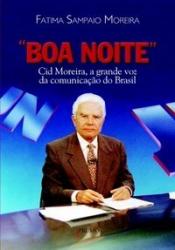 BOA NOITE - CID MOREIRA, A GRANDE VOZ DA COMUNICACAO DO BRASIL - 1
