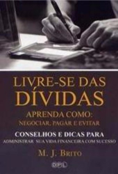 LIVRE-SE DAS DIVIDAS - APRENDA COMO: NEGOCIAR , PAGAR E EVITAR - 1