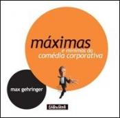 MAXIMAS E MINIMAS DA COMEDIA CORPORATIVA - 1