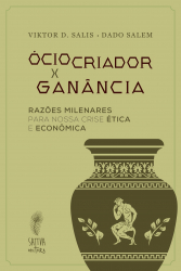 ÓCIO CRIADOR X GANÂNCIA - RAZÕES MILENARES PARA A NOSSA CRISE ÉTICA E ECONÔMICA