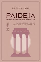 PAIDEIA NOS 12 TRABALHOS DE HÉRCULES - CAMINHOS PARA FORMAR UM JOVEM ÉTICO E CRIADOR