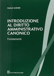 INTRODUZIONE AL DIRITTO AMMINISTRATIVO CANONICO - FONDAMENTI