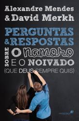 PERGUNTAS E RESPOSTAS SOBRE O NAMORO E NOIVADO QUE DEUS SEMPRE QUIS
