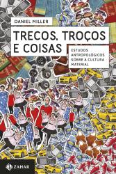 TRECOS, TROCOS E COISAS - ESTUDOS ANTROPOLOGICOS SOBRE A CULTURA MATERIAL