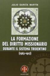 LA FORMAZIONE DEL DIRITTO MISSIONARIO DURANTE IL SISTEMA TRIDENTINO - 1563 1917