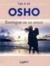 ENTREGUE-SE AO AMOR - LICOES DE VIDA OSHO - 1