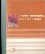 CIRCULO HERMENEUTICO ENTRE A FE E A RAZAO, O - 1