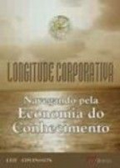 LONGITUDE CORPORATIVA - NAVEGANDO PELA ECONOMIA DO CONHECIMENTO - 1