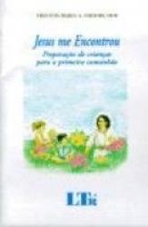JESUS ME ENCONTROU - PREPARACAO DE CRIANCAS PARA A PRIMEIRA COMUNHAO - 1