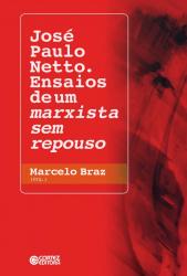 JOSÉ PAULO NETTO - ENSAIOS DE UM MARXISTA SEM REPOUSO