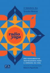 RADIO YOGA A SABEDORIA DOS GRANDES MESTRES - 500 PENSAMENTOS ISNPIRADORES PARA A JORNADA DA VIDA