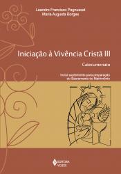 INICIAÇÃO À VIVÊNCIA CRISTÃ VOL. III