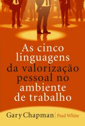 AS CINCO LINGUAGENS DA VALORIZAÇÃO PESSOAL NO AMBIENTE DE TRABALHO