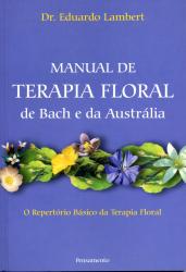 MANUAL DE TERAPIA FLORAL DE BACH E DA AUSTRÁLIA