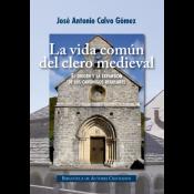 La vida en común del clero medieval - El origen y la expansión de los canónigos regulares