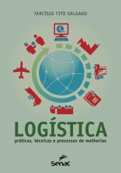 LOGISTICA  - PRATICAS TECNICAS E PROCESSOS DE MELHORIAS