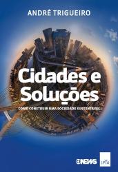 CIDADES E SOLUÇÕES - COMO CONSTRUIR UMA SOCIEDADE SUSTENTÁVEL