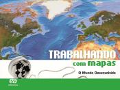 TRABALHANDO COM MAPAS - O MUNDO DESENVOLVIDO