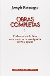 OBRAS COMPLETAS DE JOSEPH RATZINGER I - PUEBLO Y CASA DE DIOS EN LA DOCTRIN - 1ª
