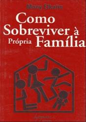 COMO SOBREVIVER A PROPRIA FAMILIA - 1