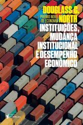 INSTITUIÇÕES MUDANÇA INSTITUCIONAL E DESEMPENHO ECONÔMICO