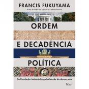 ORDEM E DECADÊNCIA POLÍTICA  - DA REVOLUÇÃO INDUSTRIAL À GLOBALIZAÇÃO DA DEMOCRACIA